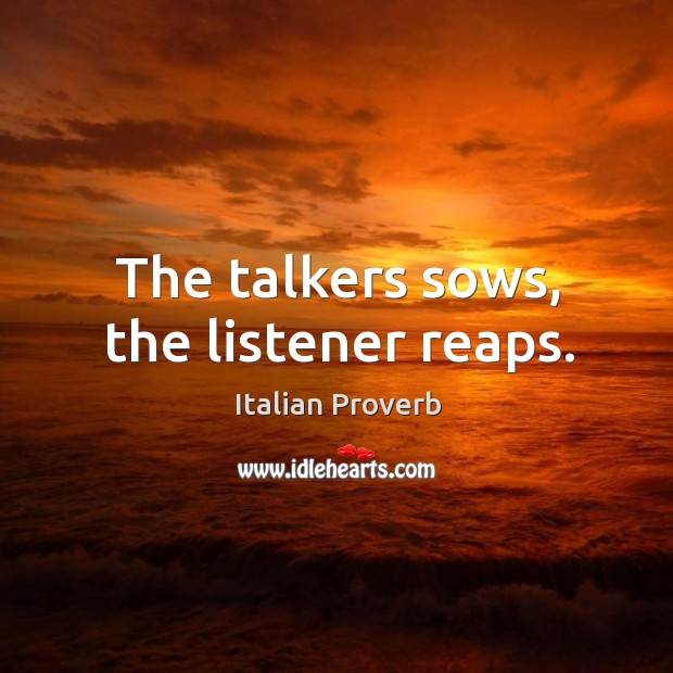 Image, The talkers sows, the listener reaps.