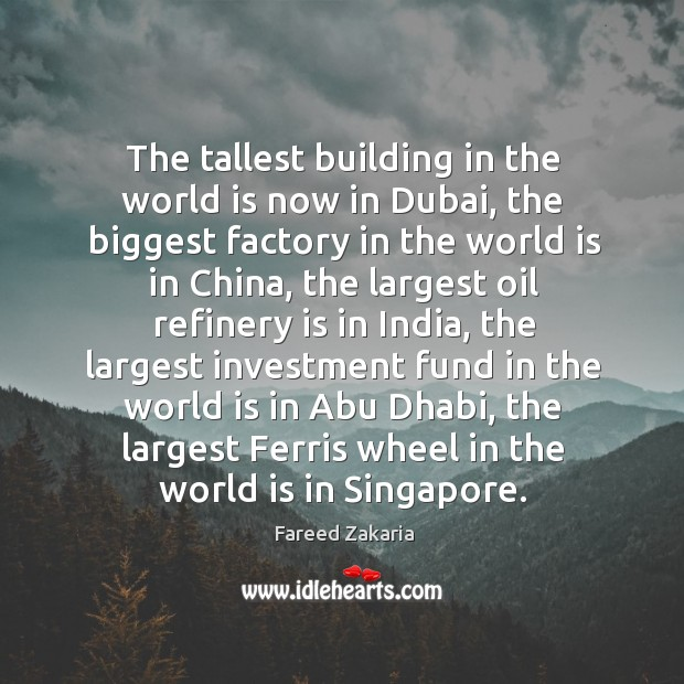 The tallest building in the world is now in Dubai, the biggest Fareed Zakaria Picture Quote