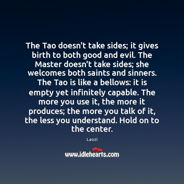 Image, The Tao doesn't take sides; it gives birth to both good and