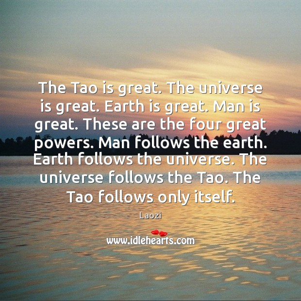 Image, The Tao is great. The universe is great. Earth is great. Man