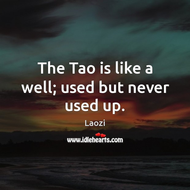 Image, The Tao is like a well; used but never used up.