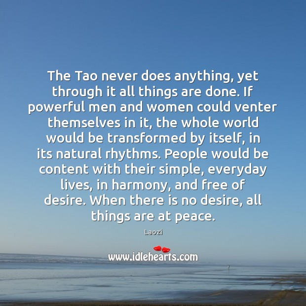 The Tao never does anything, yet through it all things are done. Image