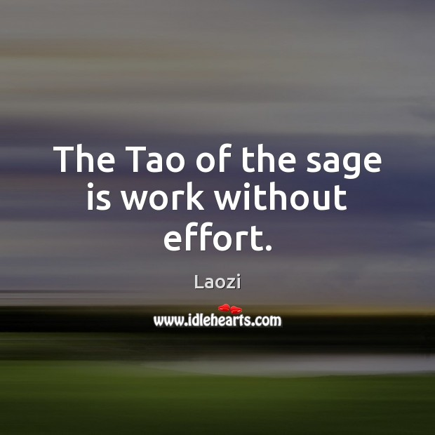 Image, The Tao of the sage is work without effort.