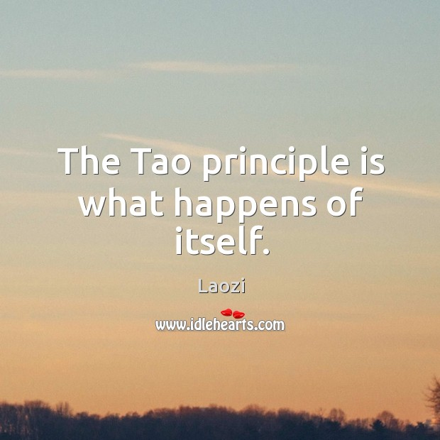 Image, The Tao principle is what happens of itself.