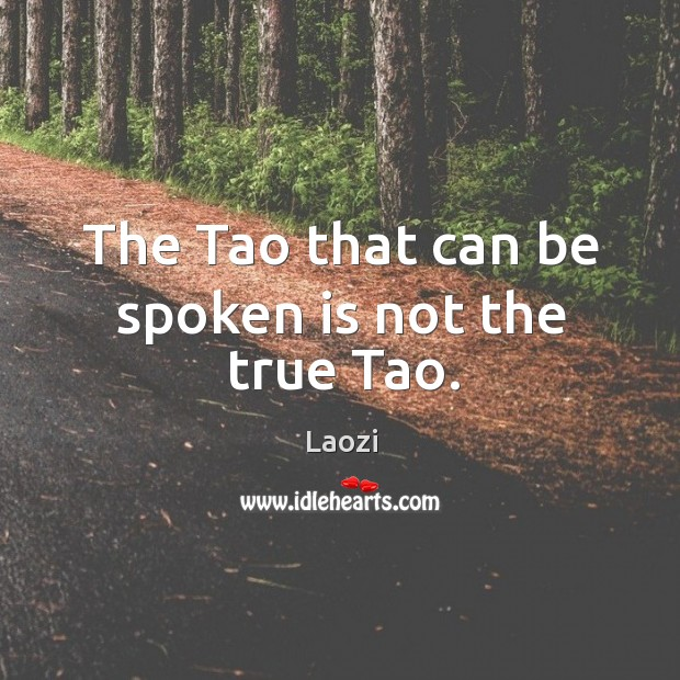 The Tao that can be spoken is not the true Tao. Image
