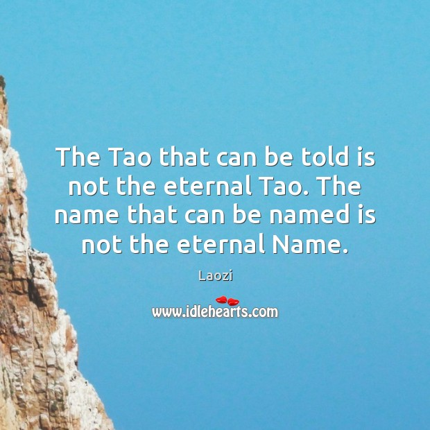 Image, The Tao that can be told is not the eternal Tao. The