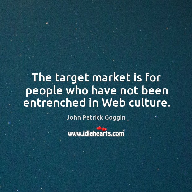 The target market is for people who have not been entrenched in web culture. Image