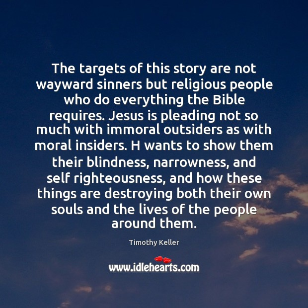 The targets of this story are not wayward sinners but religious people Timothy Keller Picture Quote
