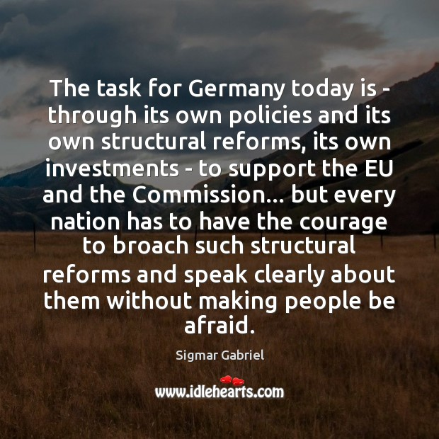 The task for Germany today is – through its own policies and Image