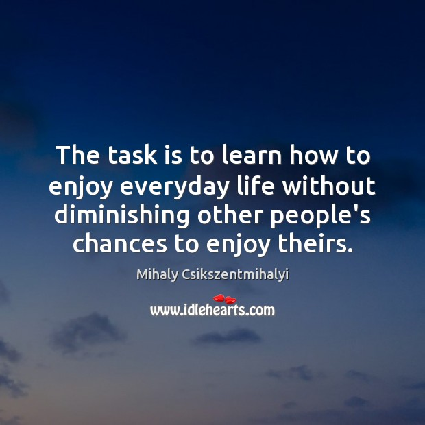 The task is to learn how to enjoy everyday life without diminishing Image