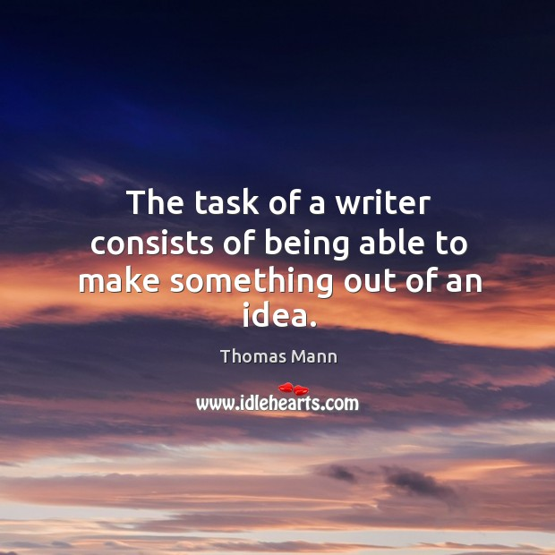 The task of a writer consists of being able to make something out of an idea. Image