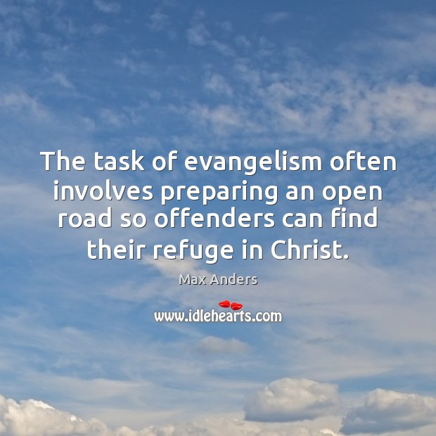 The task of evangelism often involves preparing an open road so offenders Max Anders Picture Quote