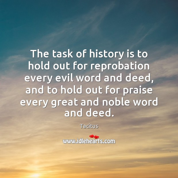 The task of history is to hold out for reprobation every evil Image