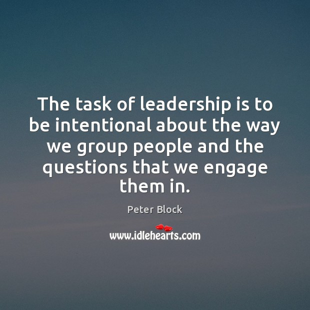 The task of leadership is to be intentional about the way we Image