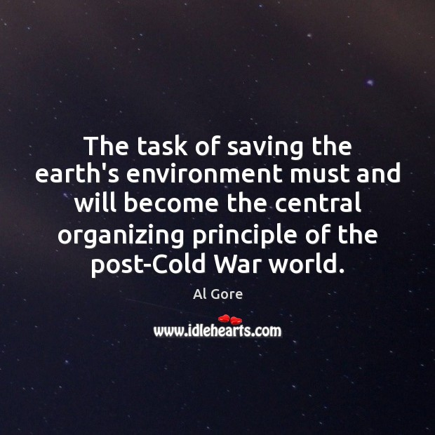The task of saving the earth's environment must and will become the Al Gore Picture Quote