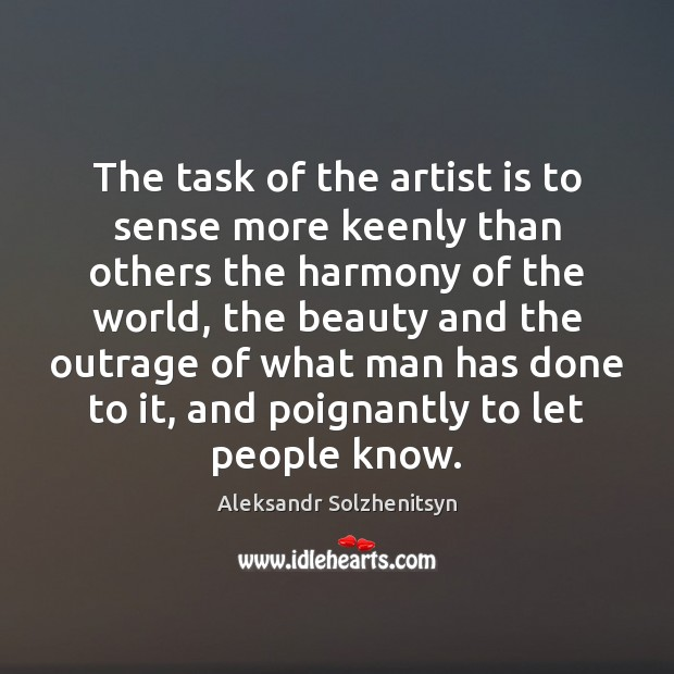 The task of the artist is to sense more keenly than others Image