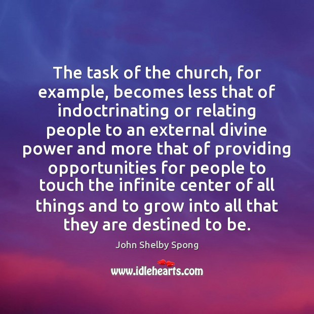 The task of the church, for example, becomes less that of indoctrinating John Shelby Spong Picture Quote