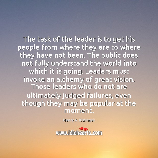 The task of the leader is to get his people from where Henry A. Kissinger Picture Quote