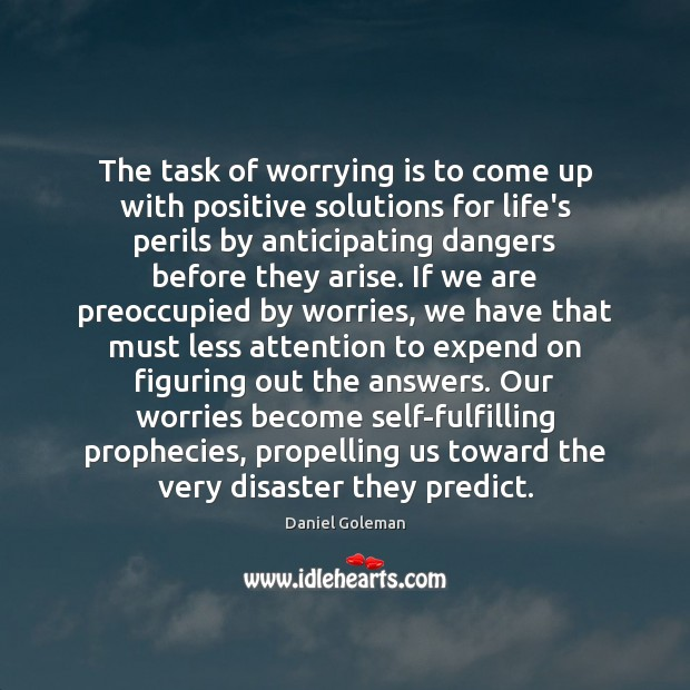The task of worrying is to come up with positive solutions for Daniel Goleman Picture Quote