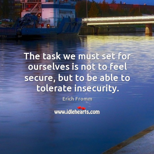 Image, The task we must set for ourselves is not to feel secure, but to be able to tolerate insecurity.