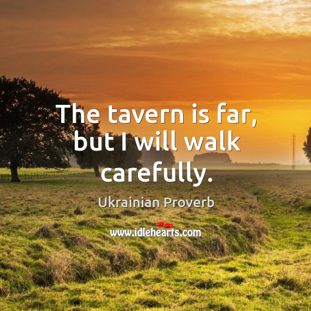The tavern is far, but I will walk carefully. Ukrainian Proverbs Image