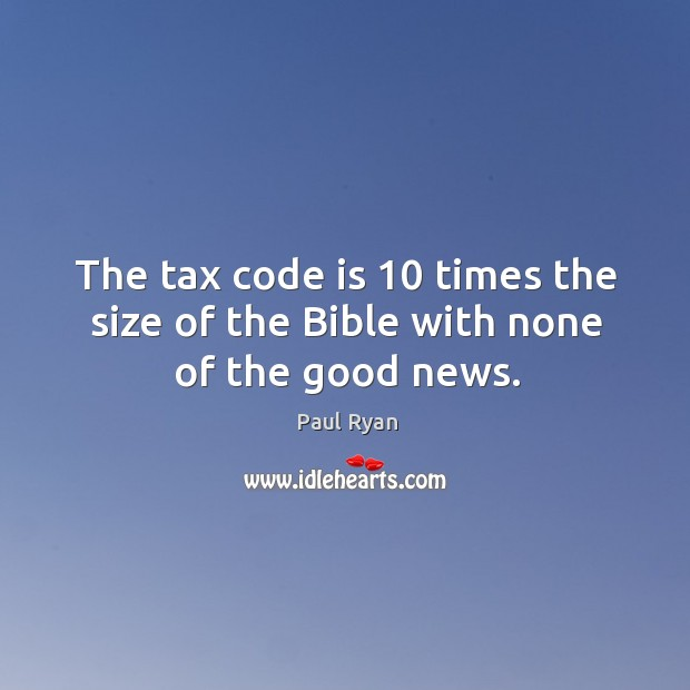 The tax code is 10 times the size of the Bible with none of the good news. Image