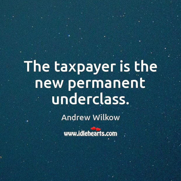Image, The taxpayer is the new permanent underclass.