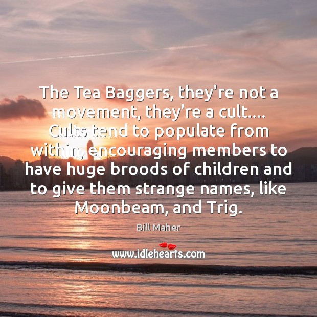 Image, The Tea Baggers, they're not a movement, they're a cult…. Cults tend