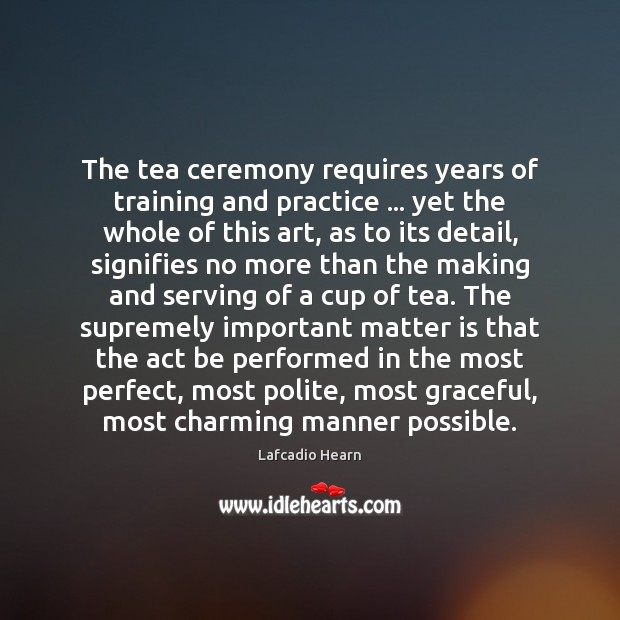 Image, The tea ceremony requires years of training and practice … yet the whole