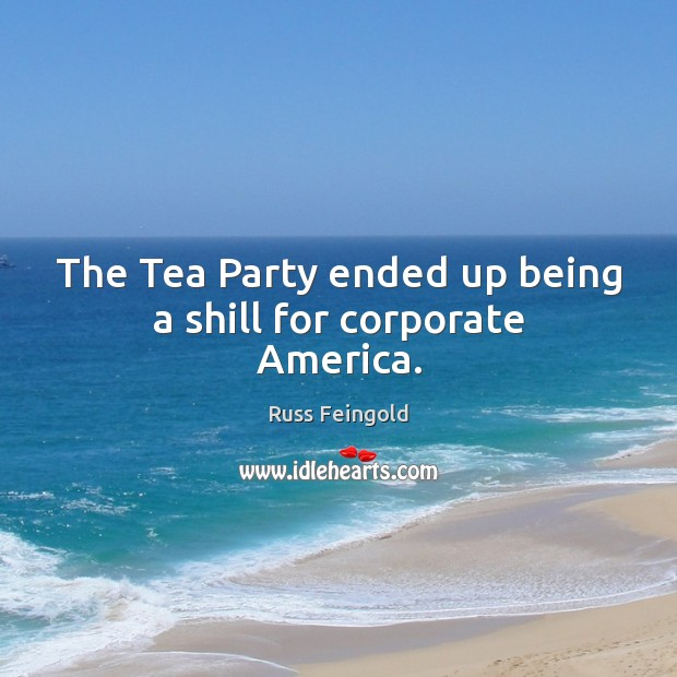 Image, The Tea Party ended up being a shill for corporate America.