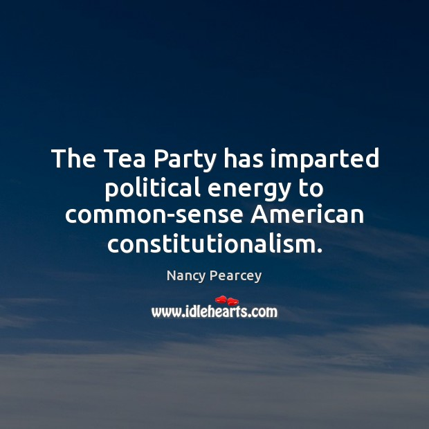 Image, The Tea Party has imparted political energy to common-sense American constitutionalism.