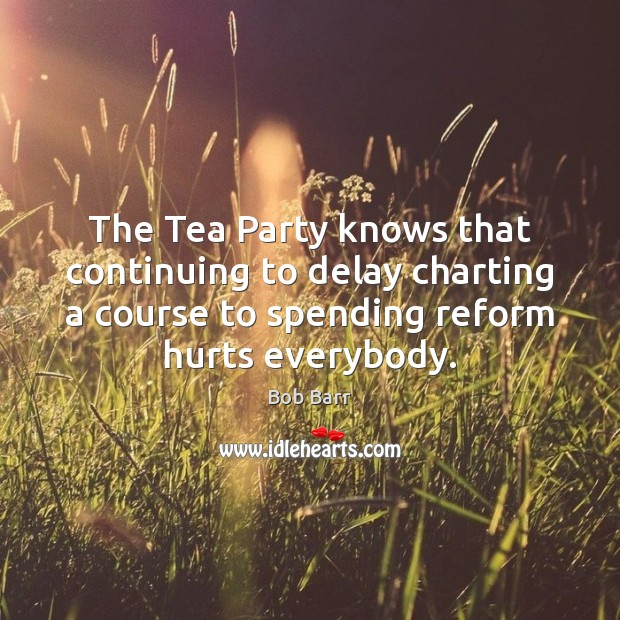 Image, The Tea Party knows that continuing to delay charting a course to