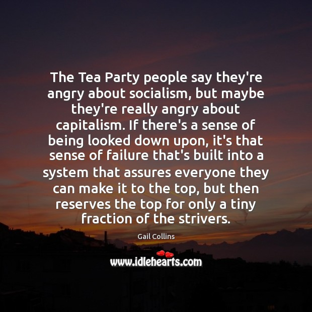 The Tea Party people say they're angry about socialism, but maybe they're Image