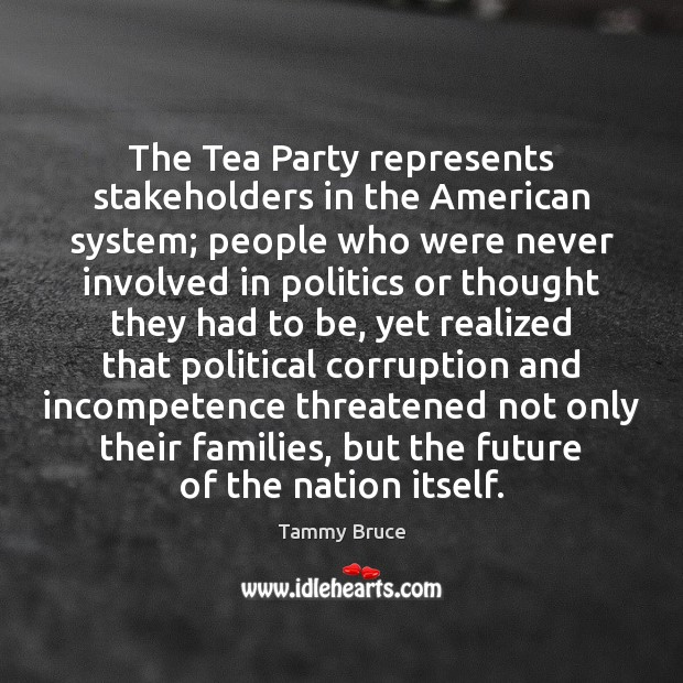The Tea Party represents stakeholders in the American system; people who were Image