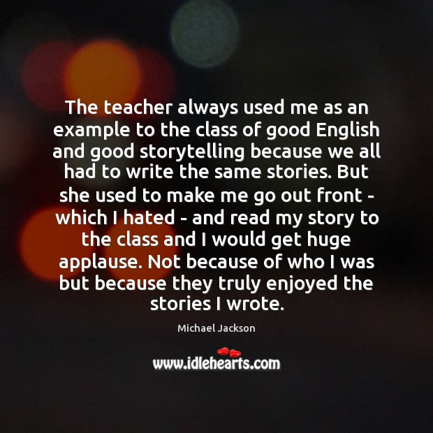 The teacher always used me as an example to the class of Michael Jackson Picture Quote