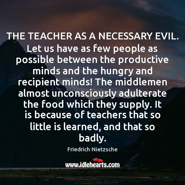 THE TEACHER AS A NECESSARY EVIL. Let us have as few people Image