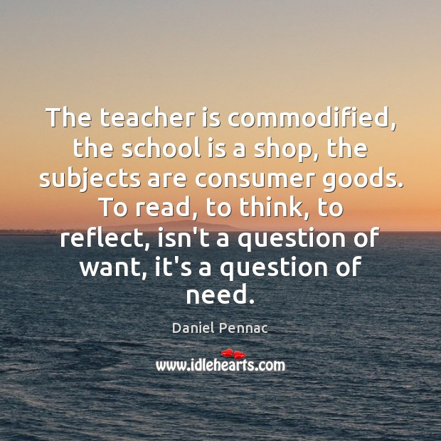 The teacher is commodified, the school is a shop, the subjects are Teacher Quotes Image
