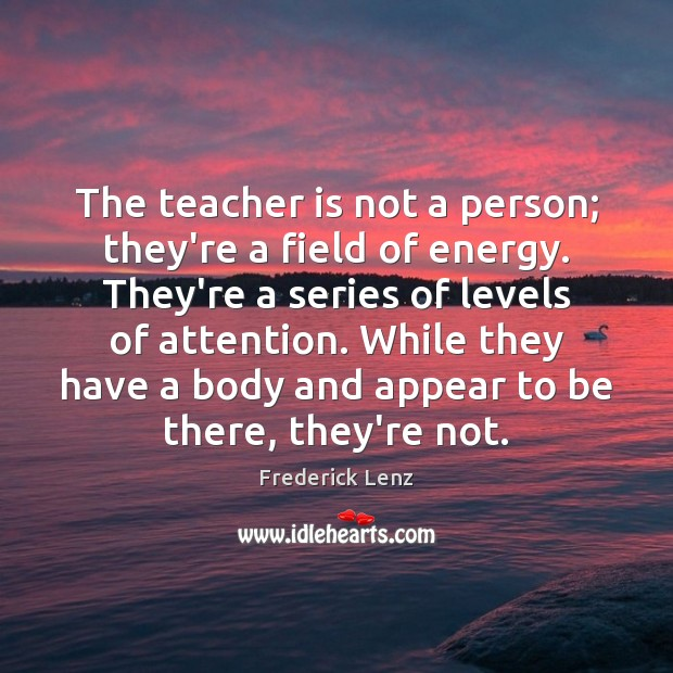 The teacher is not a person; they're a field of energy. They're Teacher Quotes Image