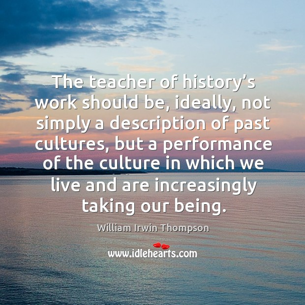 The teacher of history's work should be, ideally, not simply a description of past cultures Image