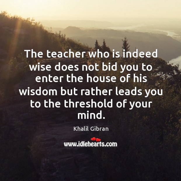 The teacher who is indeed wise does not bid you to enter Image