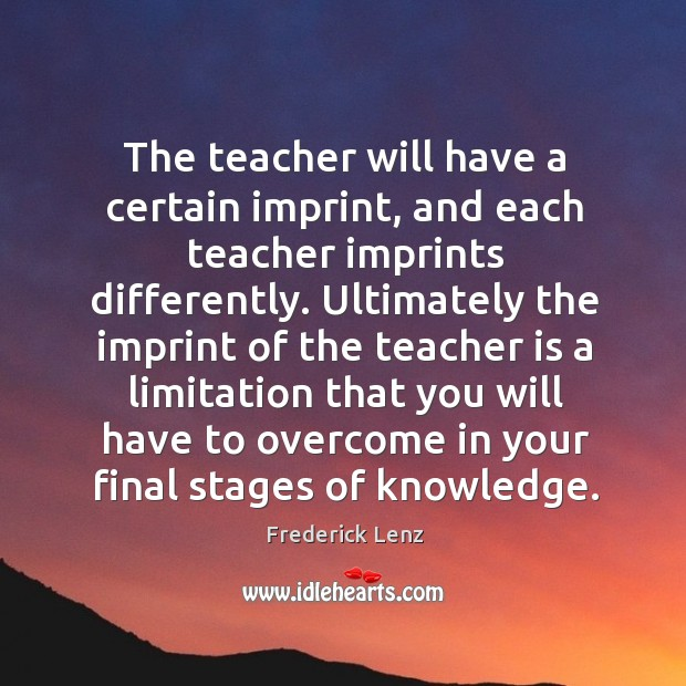 The teacher will have a certain imprint, and each teacher imprints differently. Image