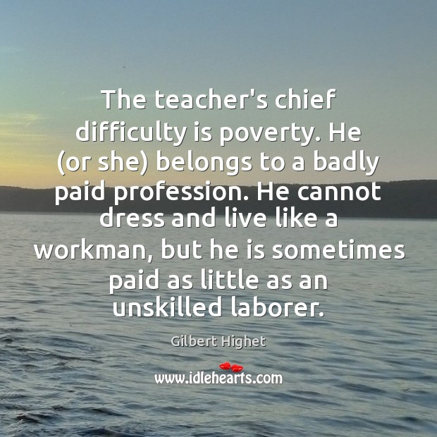 The teacher's chief difficulty is poverty. He (or she) belongs to a Image