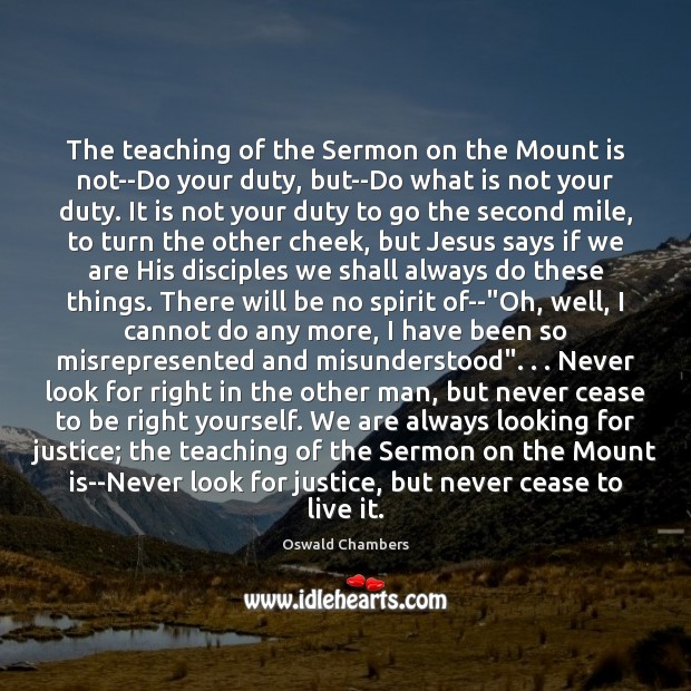 The teaching of the Sermon on the Mount is not–Do your duty, Oswald Chambers Picture Quote