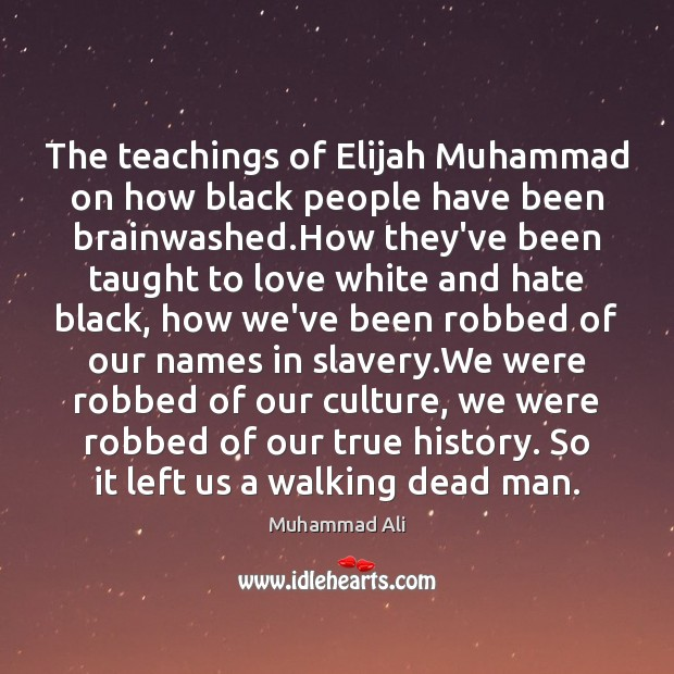 The teachings of Elijah Muhammad on how black people have been brainwashed. Muhammad Ali Picture Quote