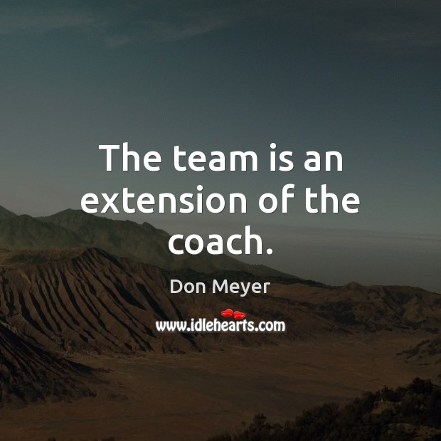 The team is an extension of the coach. Image