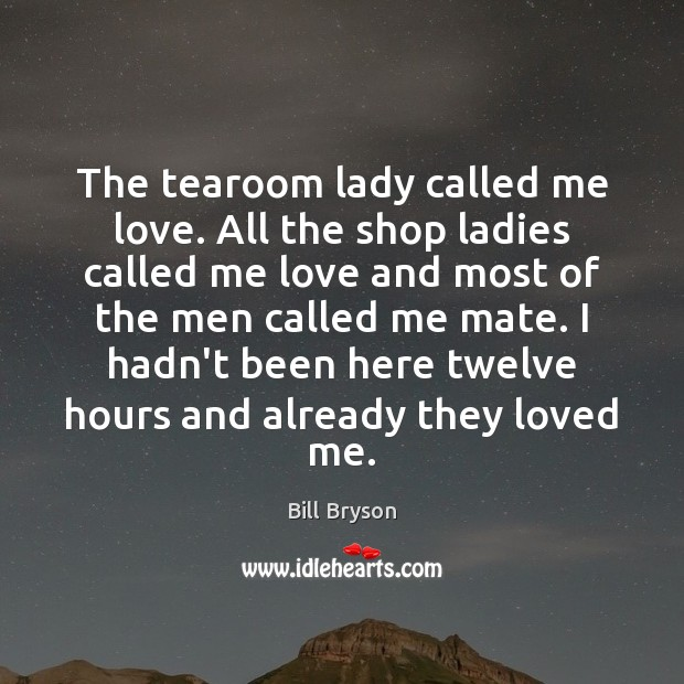 The tearoom lady called me love. All the shop ladies called me Image