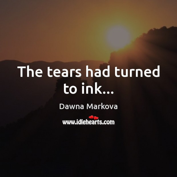 The tears had turned to ink… Image