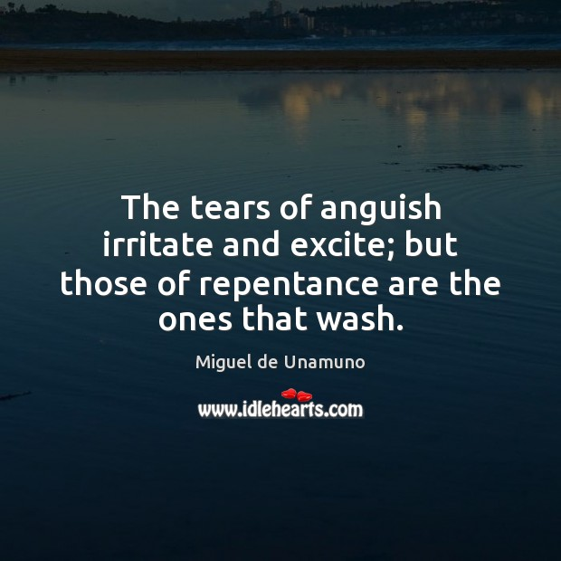 Image, The tears of anguish irritate and excite; but those of repentance are the ones that wash.