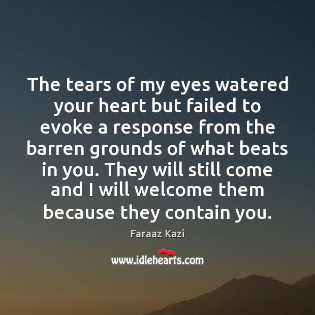 Image, The tears of my eyes watered your heart but failed to evoke
