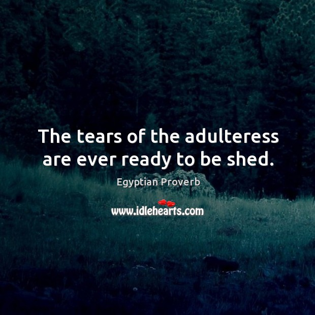 The tears of the adulteress are ever ready to be shed. Egyptian Proverbs Image